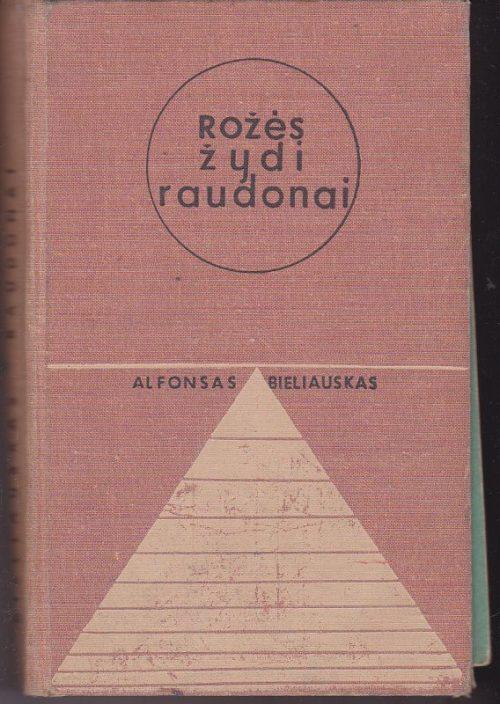 Bieliauskas Alfonsas. Rožės žydi raudonai