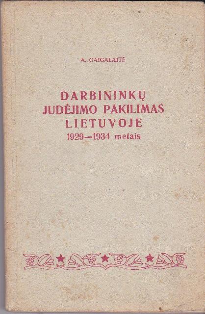 Gaigalaitė A. Darbininkų judėjimo pakilimas Lietuvoje 1929-1934