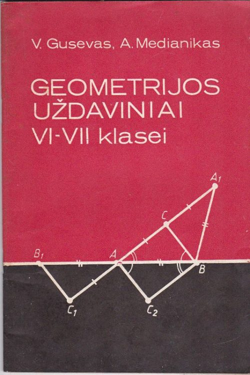 Gusevas V., Medianikas A. Geometrijos uždaviniai VI-VII kl.