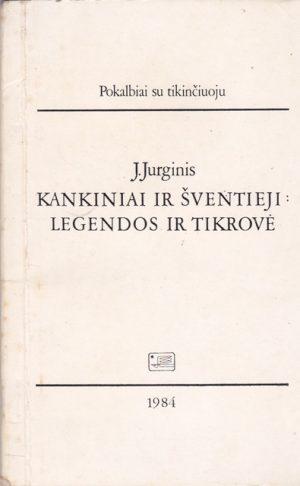 Jurginis J. Kankiniai ir šventieji: legendos ir tikrovė