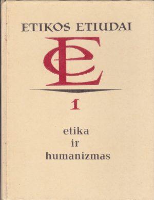 Gaidys A. ir kiti. Etika ir humanizmas. Etikos etiudai 1