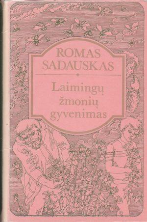 Sadauskas Romas. Laimingų žmonių gyvenimas
