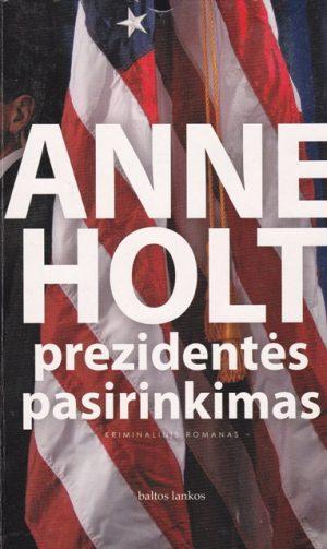 Anne Holt. Prezidentės pasirinkimas