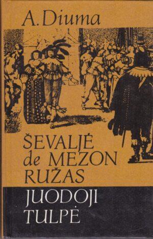 Diuma Aleksandras. Ševaljė de Mezon Ružas. Juodoji tulpė