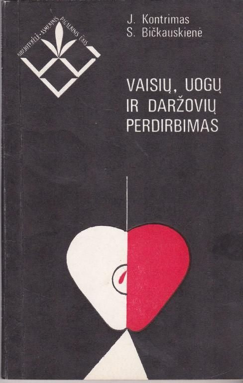 Kontrimas J., Bičkauskienė S. Vaisių, uogų ir daržovių perdirbimas