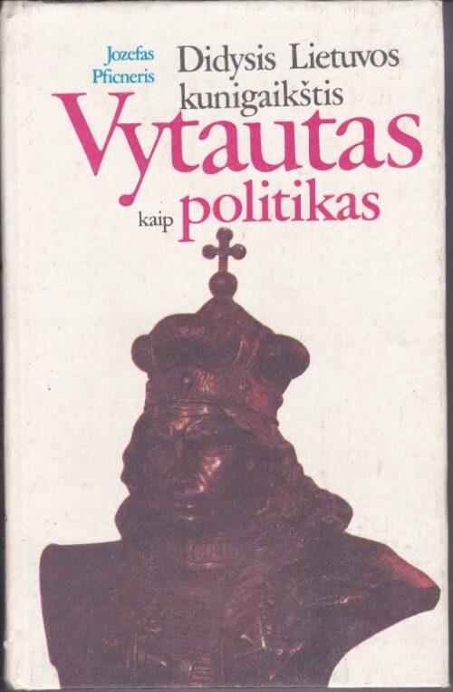 Pficneris Jozefas. Didysis Lietuvos kunigaikštis Vytautas kaip politikas