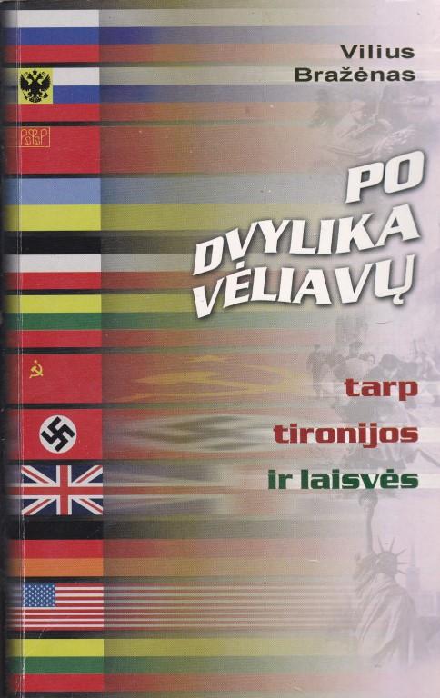 Bražėnas Vilius. Po dvylika vėliavų tarp tironijos ir laisvės