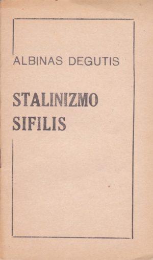Degutis Albinas. Stalinizmo sifilis