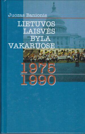 Banionis Juozas. Lietuvos laisvės byla Vakaruose 1975–1990 m.