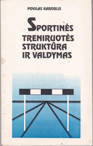 Karoblis P. Sportinės treniruotės struktūra ir valdymas