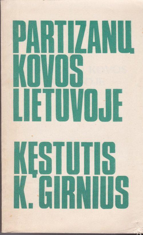 Girnius Kęstutis Kazimieras. Partizanų kovos Lietuvoje