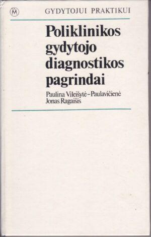 Vileišytė-Paulavičienė Paulina. Poliklinikos gydytojo diagnostikos pagrindai