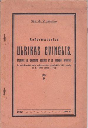 Jakubėnas P. Reformatorius Ulrikas Cvinglis
