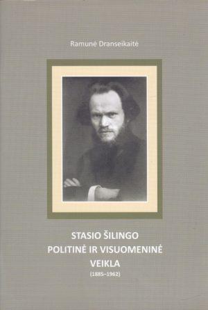 Dranseikaitė R. Stasio Šilingo politinė ir visuomeninė veikla (1885-1962)