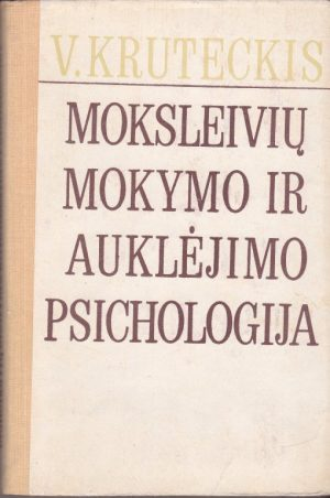 Kruteckis V. Moksleivių mokymo ir auklėjimo psichologija