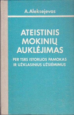 Aleksejevas A. Ateistinis mokinių auklėjimas per tsrs istorijos pamokas ir užklasinius užsiėmimus