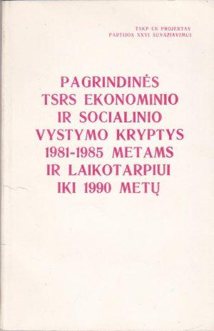 Pagrindinės TSRS ekonominio ir socialinio vystymo kryptys 1981 -1985 metams ir laikotarpiui iki 1990 m.