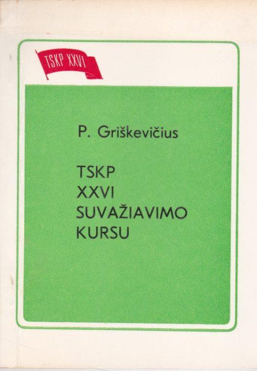 Griškevičius P.TSKP XXVI suvažiavimo kursu