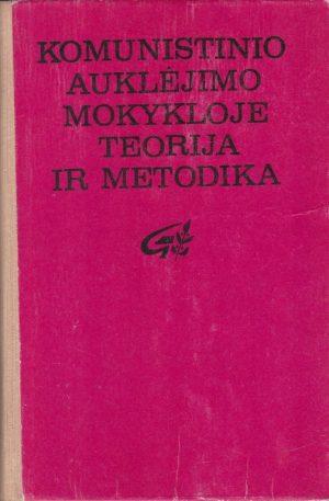 Komunistinio auklėjimo mokykloje teorija ir metodika