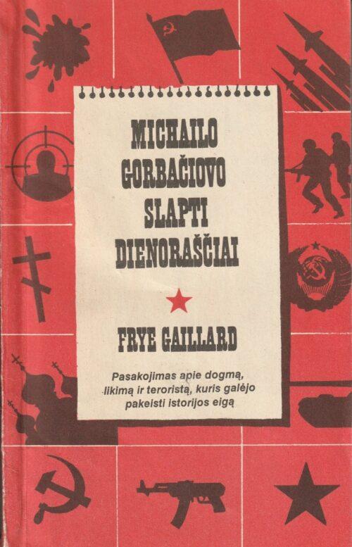 Gaillard Frye. Michailo Gorbančiovo slapti dienoraščiai