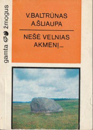 Baltrūnas V., Šliaupa A. Nešė velnias akmenį...