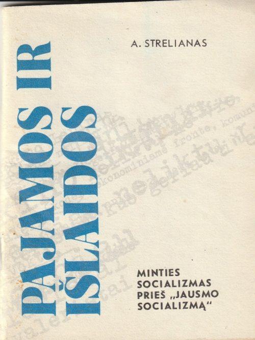 """Strelianas Anatolijus. Pajamos ir išlaidos. (Minties socializmas prieš """"jausmo socializmą"""")"""