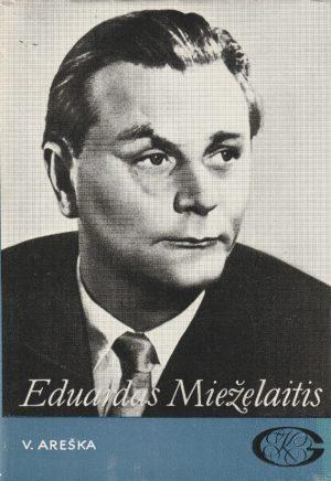 Vitas Areška. Eduardas Mieželaitis.Gyvenimas ir kūryba