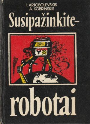 Artobolevskis I., Kobrinskas A. Susipažinkite-robotai