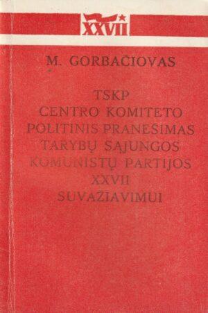 Gorbačiovas M. TSKP Centro komiteto politinis pranešimas Tarybų Sąjungos komunistų partijos XXVII suvažiavimui