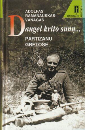 Ramanauskas-Vanagas Adolfas. Daugel krito sūnų... Partizanų gretose