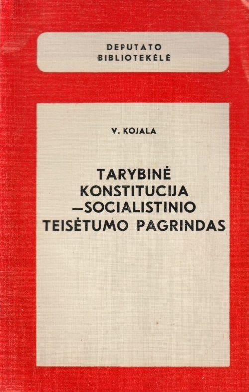Kojala V. Tarybinė konstitucija - socialistinio teisėtumo pagrindas