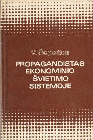 Šepetka V. Propagandistas ekonominio švietimo sistemoje