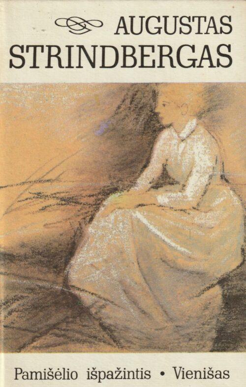 Strindbergas Augustas. Pamišėlio išpažintis. Vienišas