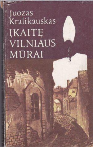 Kralikauskas Juozas. Įkaitę Vilniaus mūrai