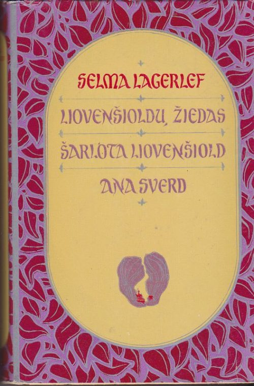 Lagerlef Selma Liovenšioldų žiedas. Šarlota Liovenšiold. Ana Sve
