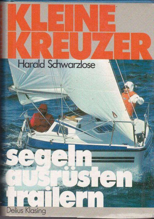 Schwarzlose H. Kleine Kreuzer (segeln, ausrusten, trailern)